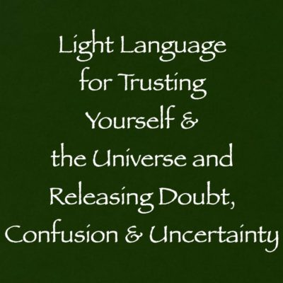 light language for trusting yourself & the universe and releasing doubt, confusion & uncertainty channeled by daniel scranton