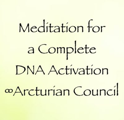 meditation for a complete DNA Activation - the 9th dimensional arcturian council, channeled by daniel scranton channeler of archangel michael