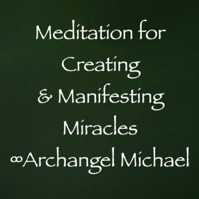meditation for creating & manifesting miracles - archangel michael - channeled by daniel scranton, channeler of arcturian council