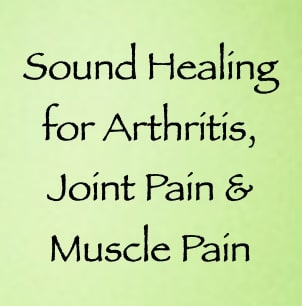 sound healing for arthritis, joint pain & muscle pain - channeled by daniel scranton