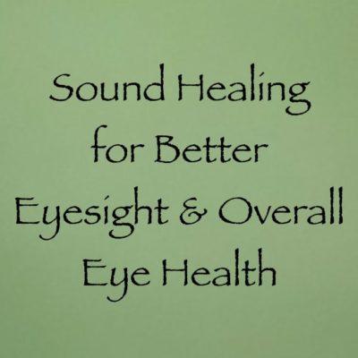 sound healing for better eyesight and overall eye health channeled by daniel scranton channeler