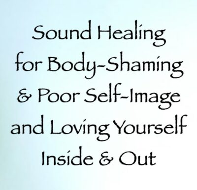 sound healing for body-shaming and poor self-image & loving yourself inside and out - channeled by daniel scranton, channeler of arcturian council