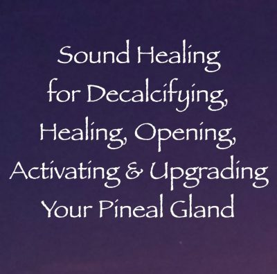 sound healing for decalcifying, healing, opening, upgrading & activating your pineal gland - channeled by daniel scranton channeler of arcturians