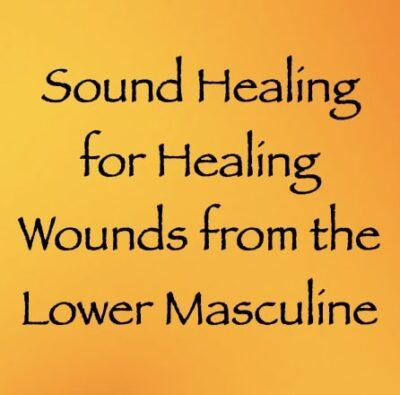 sound healing for healing wounds from the lower masculine - channeled by daniel scranton, channeler of archangel michael