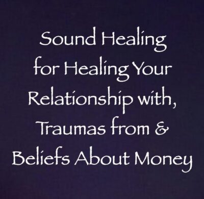 sound healing for healing your relationships with, traumas from & beliefs about money, channeled by Daniel Scranton, channeler of The Arcturian Council