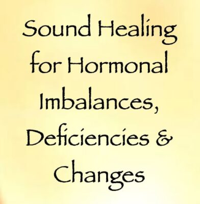sound healing for hormonal imbalances, deficiencies, & changes - channeled by daniel scranton, channeler of arcturian council