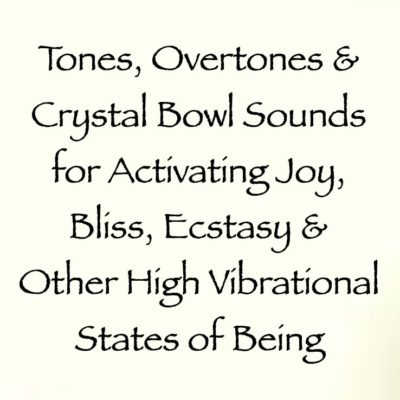 tones overtones and crystal bowl sounds for activating joy bliss ecstasy and other high vibrational states of being - channeled by daniel scranton channeler of arcturian council