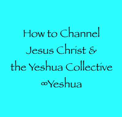 How To Channel Jesus Christ Amp The Yeshua Collective
