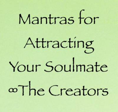 Mantras for Attracting Your Soulmate ∞The Creators