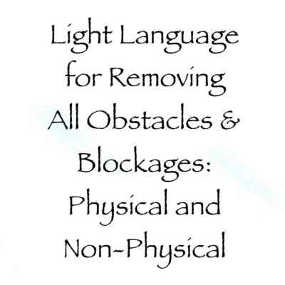 Light Language For Removing All Obstacles Amp Blockages