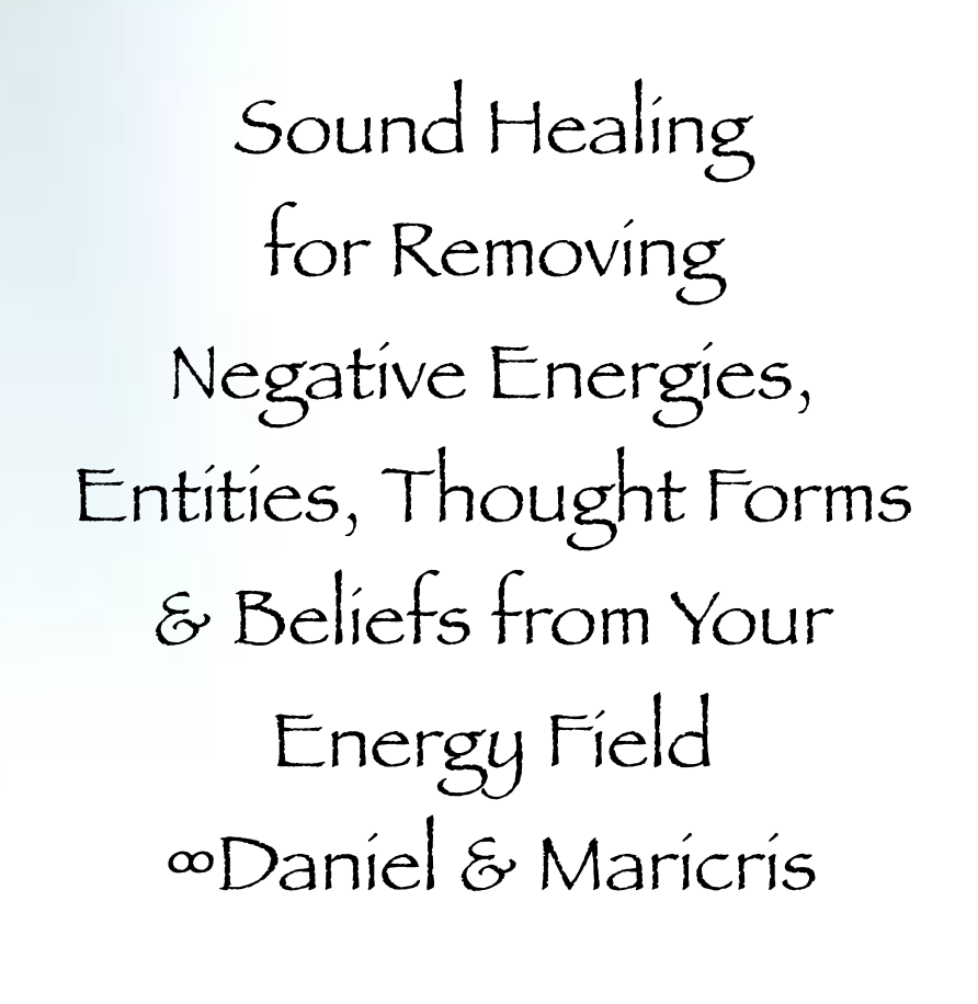 Sound Healing for Removing Negative Energies, Entities, Thought Forms &  Beliefs from Your Energy Field