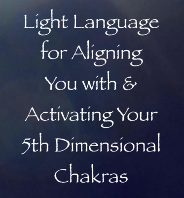 Light Language for Aligning You with & Activating Your 5th Dimensional  Chakras