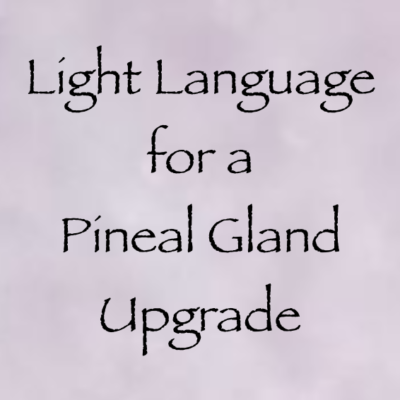 Light Language For A Pineal Gland Upgrade
