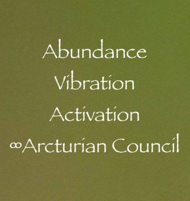 Abundance Vibration Activation ∞The Arcturian Council