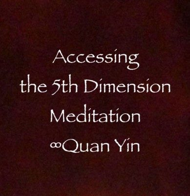 Accessing the 5th Dimension Meditation ∞Quan Yin