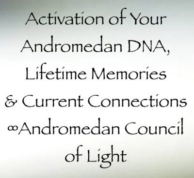 Activation of Your Andromedan DNA∞Andromedan Council of Light