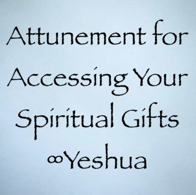 Attunement for Accessing Your Spiritual Gifts ∞Yeshua channeled by daniel scranton channeler