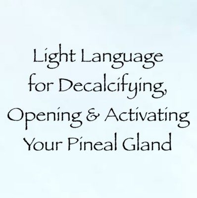 Light Language For Decalcifying, Opening & Activating Your Pineal Gland