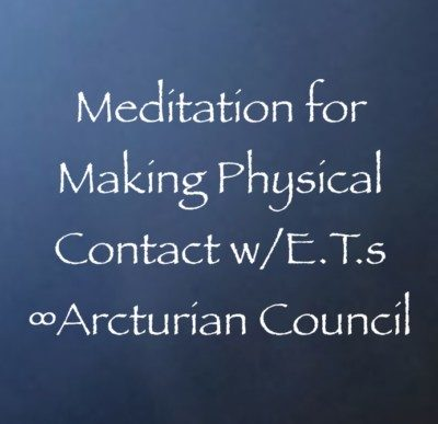 Meditation for Making Physical Contact with Extra-Terrestrials ∞The Arcturian Council