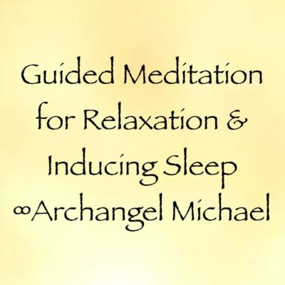 Guided Meditation for Relaxation & Inducing Sleep ∞Archangel Michael channeled by daniel scranton angels meditative sleep meditation