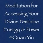 meditation quan yin divine feminine energy & power channeled daniel scranton channeler