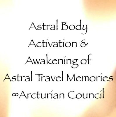 Activation for Awakening of Astral Travel Memories ∞Arcturian Council