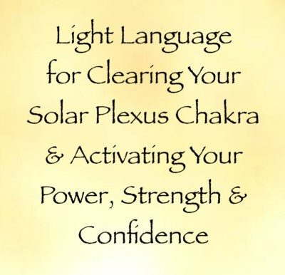 Light Language For Clearing Your Solar Plexus Chakra And Activating Your Power, Strength & Confidence