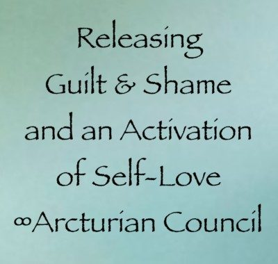 Releasing Guilt & Shame and an Activation of Self-Love ∞The Arcturian Council