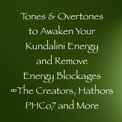 Tones & Overtones to Awaken Your Kundalini Energy and Remove Energy Blockages
