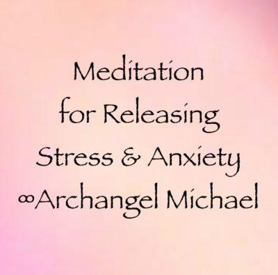 Meditation for Releasing Stress & Anxiety ∞Archangel Michael, channeled by daniel scranton, channeler of archangel michael & gabriel, ascended masters & e.t.s