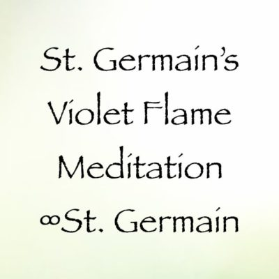 St. Germain's Violet Flame Meditation ∞St. Germain channeled by daniel scranton, channeler