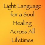 language of light channeled by daniel scranton for a soul healing across all lifetimes - channeler