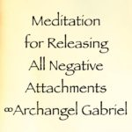 Meditation for Releasing All Negative Attachments ∞Archangel Gabriel channeled by daniel scranton channeler of the arcturian council