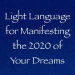 language of light channeled by daniel scranton on manifesting the 2020 year of your dreams
