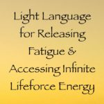 language of light release fatigue tiredness activate energies of source infinity