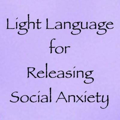 language of light for releasing anxiety, fear, phobias, and more - channeled by daniel scranton, channeler