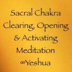 sacral chakra meditation for clearing, opening, and activation of the sacral chakra - yeshua channeled by daniel scranton