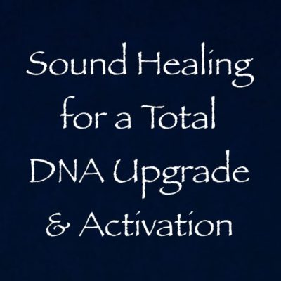 sound healing for a DNA upgrade channeled by daniel scranton channeler
