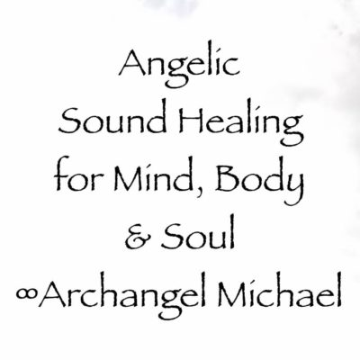 archangel michael - sound healing - angelic healing - mind body soul