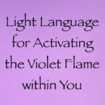 light language for activating the violet flame within you - daniel scranton channeler of the arcturian council