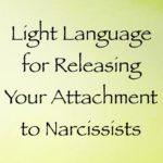 light language for narcissistic attachment - channeled by daniel scranton channeler