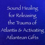 sound healing for releasing the trauma of the fall of atlantis & activating your atlantean gifts - channeled by daniel scranton - channeler of the 9d arcturian council