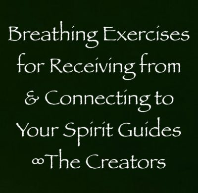 breathing exercises for receiving from & connecting to your spirit guides - the creators - channeled by daniel scranton channeler of arcturians & archangel michael