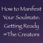 how to manifest your soulmate - getting ready - channeled by daniel scranton - channeler