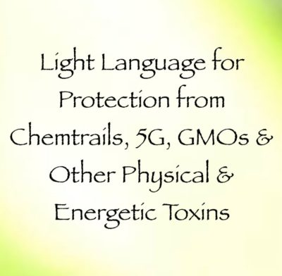 Light Language for Protection from Chemtrails, 5G, GMOs & Other Physical & Energetic Toxins channeled by daniel scranton channeler archangel michael