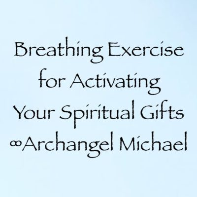 breathing exercise for activating your spiritual gifts - archangel michael, channeled by daniel scranton channeler of arturian council