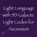 light language with 5D galactic light codes for ascension channeled by daniel scranton channeler of archangel michael