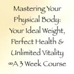 mastering your physical body ideal weight health & vitality -3 week course with daniel scranton channeler
