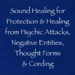 sound healing for protection and healing from psychic attacks negative entities thought forms and cording - channeled by daniel scranton, channeler of archangel michael