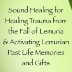 sound healing for releasing trauma from the fall of lemuria & activating lemurian past life memories & gifts channeled by daniel scranton